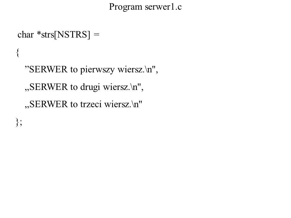 """Program serwer1.c char *strs[NSTRS] = { SERWER to pierwszy wiersz.\n , """"SERWER to drugi wiersz.\n ,"""